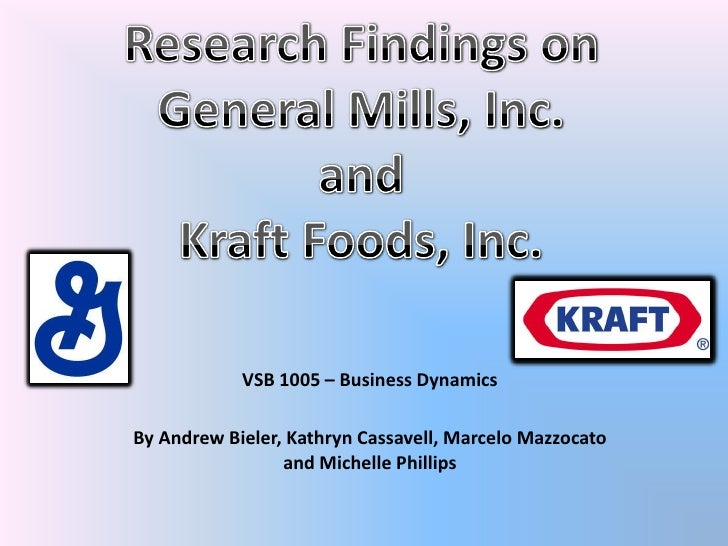 Research Findings on <br />General Mills, Inc. <br />and <br />Kraft Foods, Inc.<br />VSB 1005 – Business Dynamics<br />By...