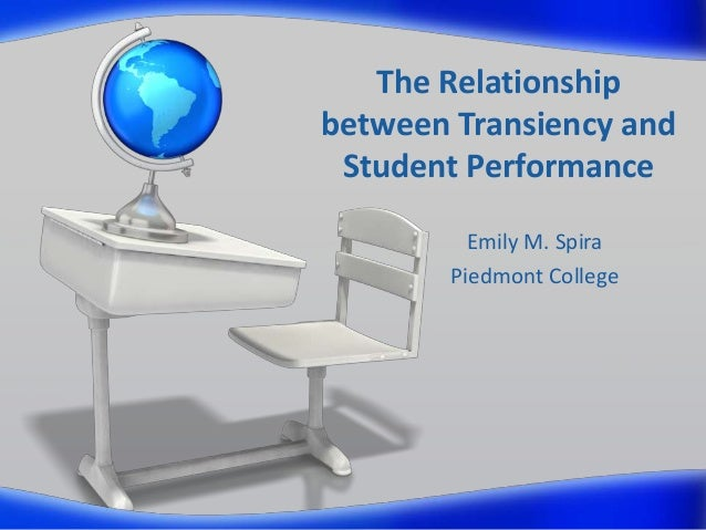 The Relationship between Transiency and Student Performance Emily M. Spira Piedmont College