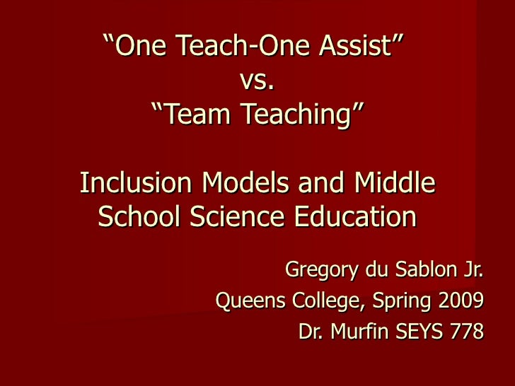 """"""" One Teach-One Assist""""  vs.  """"Team Teaching""""  Inclusion Models and Middle School Science Education Gregory du Sablon Jr. ..."""