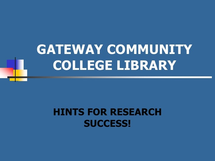 GATEWAY COMMUNITY   COLLEGE LIBRARY    HINTS FOR RESEARCH       SUCCESS!