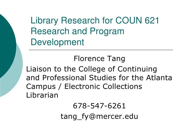 Library Research for COUN 621 Research and Program Development <br />Florence Tang<br />Liaison to the College of Continui...