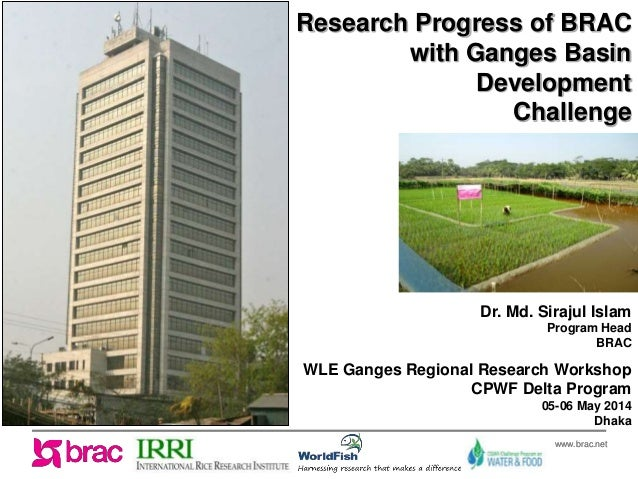 www.brac.netwww.brac.net WLE Ganges Regional Research Workshop CPWF Delta Program 05-06 May 2014 Dhaka Research Progress o...