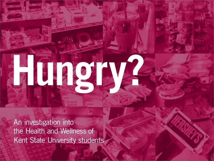 Hungry?An investigation intothe Health and Wellness ofKent State University students