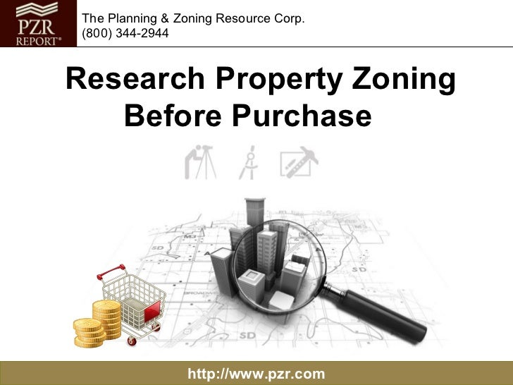 http://www.pzr.com The Planning & Zoning Resource Corp. (800) 344-2944 Research Property Zoning Before Purchase