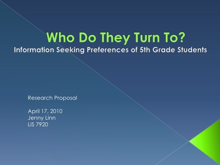 Who Do They Turn To? <br />Information Seeking Preferences of 5th Grade Students<br />Research Proposal<br />April 17, 201...