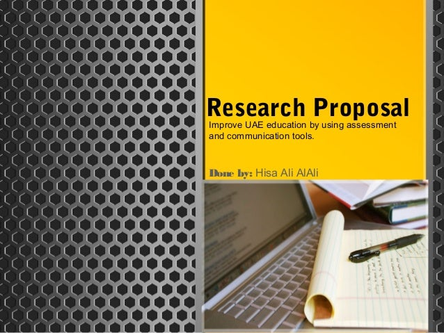 Research ProposalDone by: Hisa Ali AlAliImprove UAE education by using assessmentand communication tools.