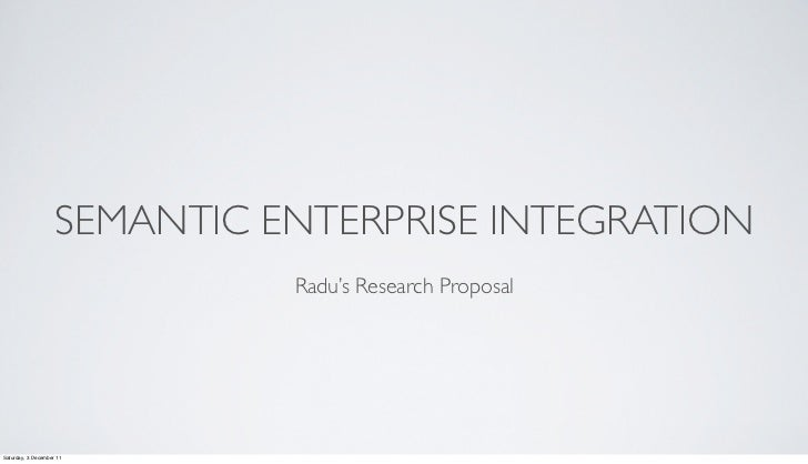 SEMANTIC ENTERPRISE INTEGRATION                              Radu's Research ProposalSaturday, 3 December 11