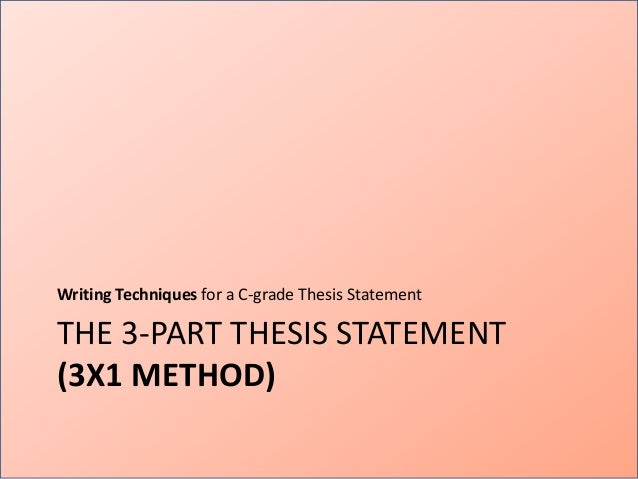3 part thesis paper A thesis statement is usually one sentence that tells the main point of your piece  of  statements, you may be taught to write a three-pronged thesis statement.