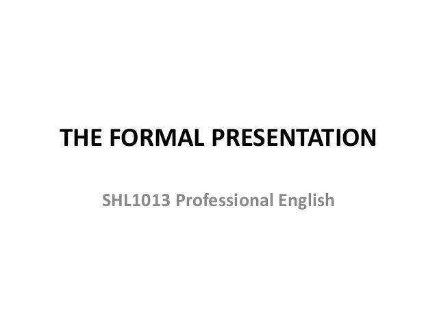 THE FORMAL PRESENTATION SHL1013 Professional English