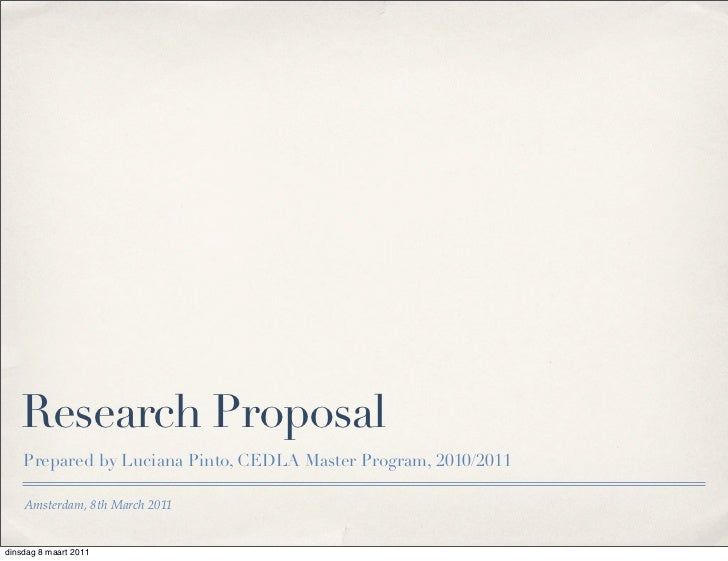 Research Proposal    Prepared by Luciana Pinto, CEDLA Master Program, 2010/2011    Amsterdam, 8th March 2011dinsdag 8 maar...