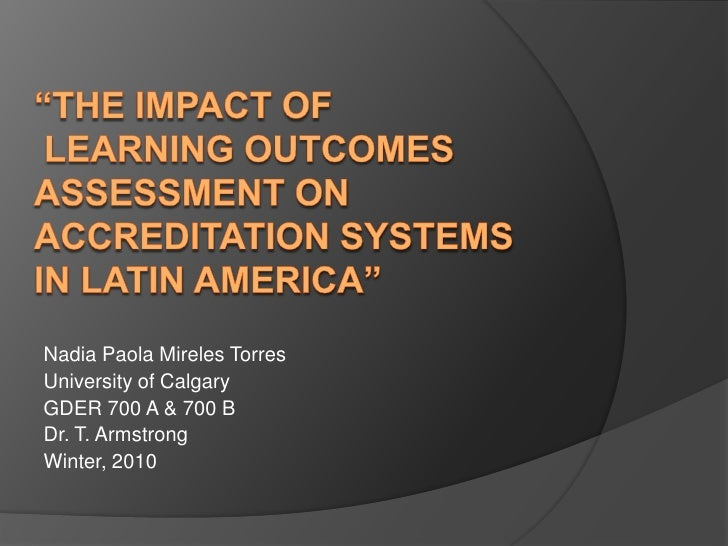 """""""the impact of learning outcomes assessment on accreditation systems in latinamerica""""<br />Nadia Paola Mireles Torres<br /..."""