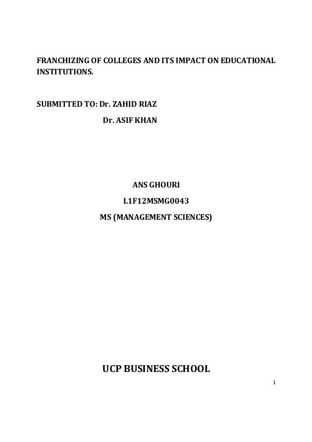 FRANCHIZING OF COLLEGES AND ITS IMPACT ON EDUCATIONALINSTITUTIONS.SUBMITTED TO: Dr. ZAHID RIAZ               Dr. ASIF KHAN...