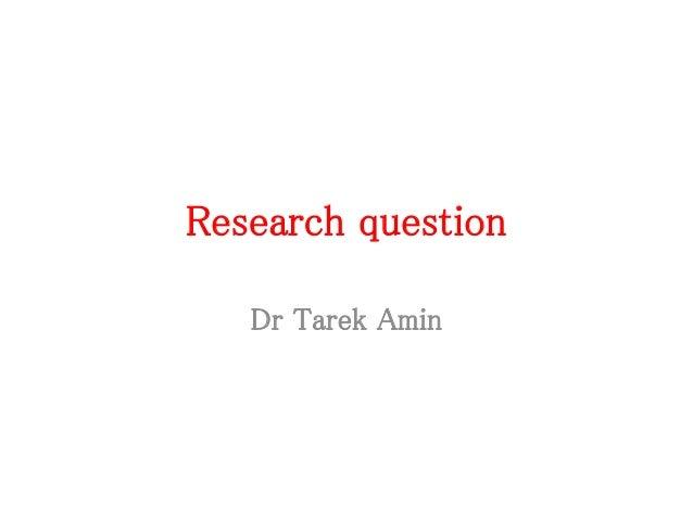 Research question Dr Tarek Amin