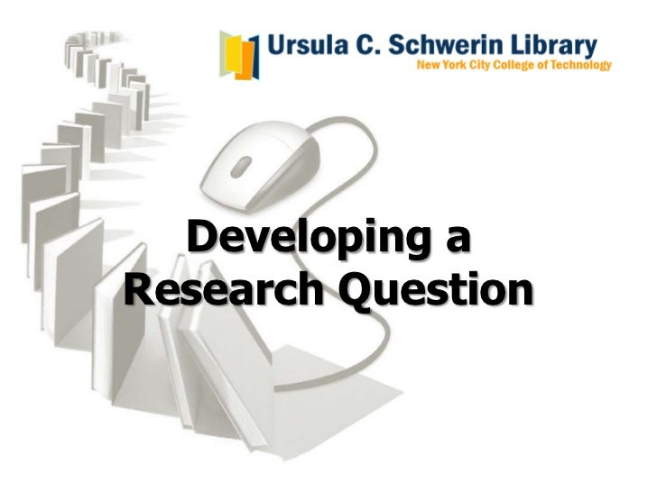 Developing aResearch Question