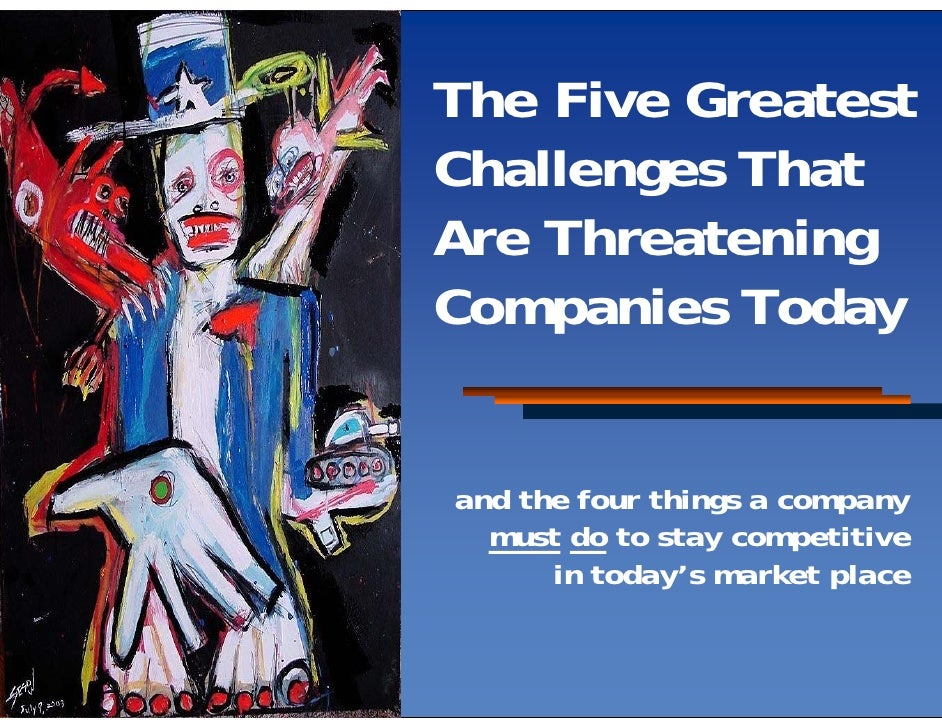 The Five Greatest Challenges That Are Threatening Companies Today   and the four things a company   must do to stay compet...