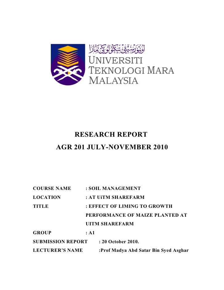 RESEARCH REPORT        AGR 201 JULY-NOVEMBER 2010COURSE NAME       : SOIL MANAGEMENTLOCATION          : AT UiTM SHAREFARMT...