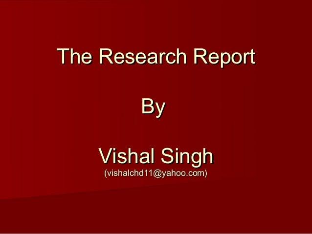 The Research Report            By   Vishal Singh    (vishalchd11@yahoo.com)