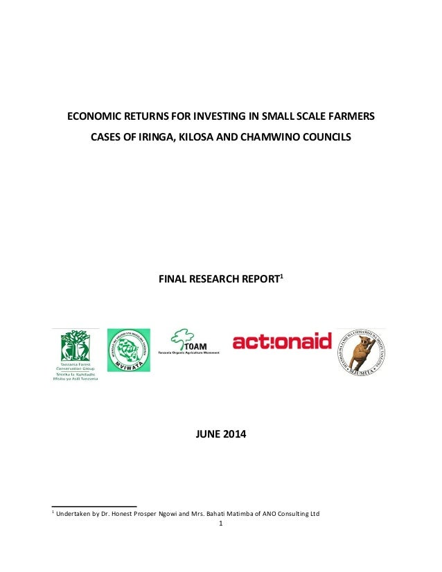 ECONOMIC RETURNS FOR INVESTING IN SMALL SCALE FARMERS CASES OF IRINGA, KILOSA AND CHAMWINO COUNCILS FINAL RESEARCH REPORT1...