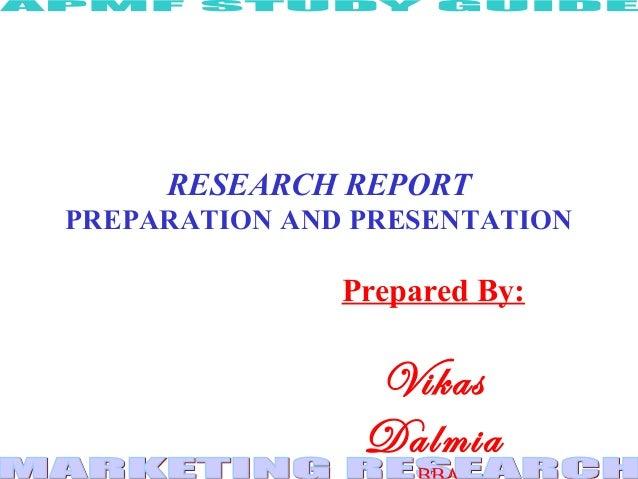 RESEARCH REPORT PREPARATION AND PRESENTATION Prepared By: Vikas Dalmia