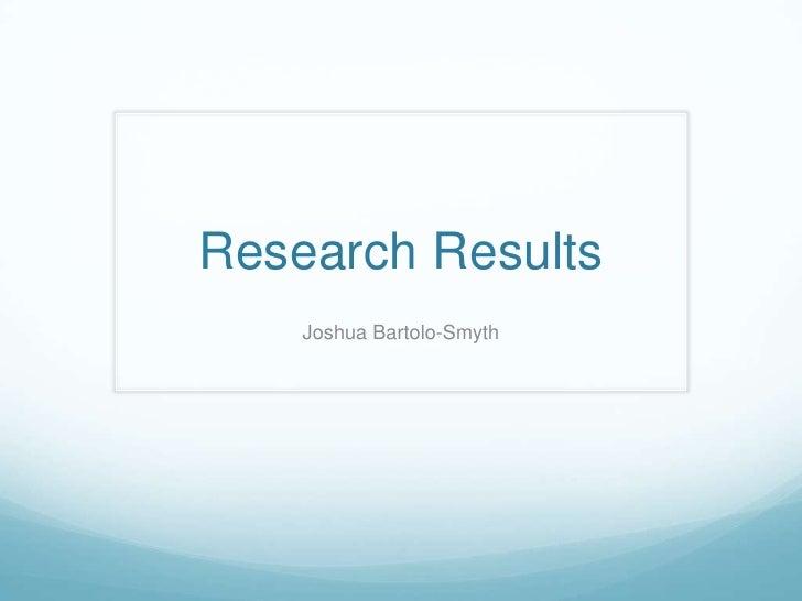 Research Results<br />Joshua Bartolo-Smyth<br />