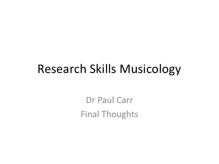 Research Skills Musicology<br />Dr Paul Carr<br />Final Thoughts<br />