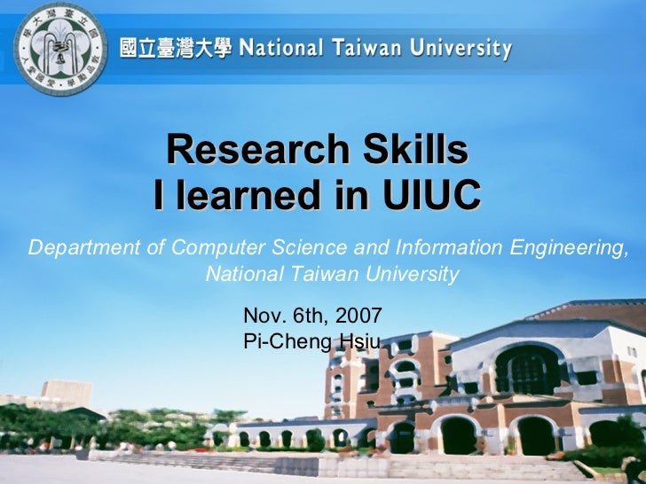 Research Skills  I learned in UIUC  Department of Computer Science and Information Engineering,  National Taiwan Universit...