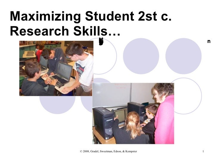 Maximizing Student 2st c. Research Skills… Kathleen Gradel Marcy Sweetman Ann Kempster Silver Creek Central School District