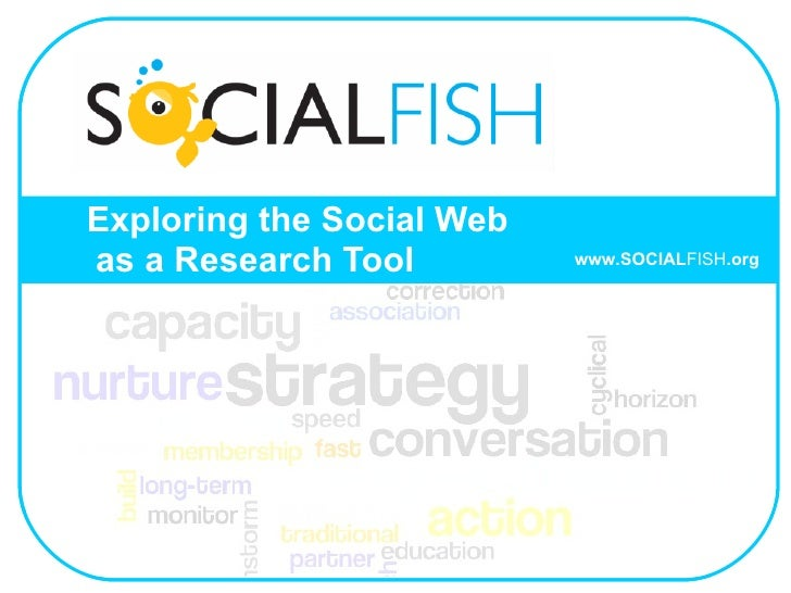 Exploring the Social Web   as a Research Tool www.SOCIAL FISH .org