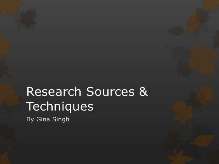 Research Sources & Techniques<br />By Gina Singh <br />