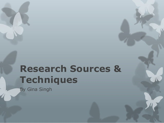 Research Sources & Techniques By Gina Singh