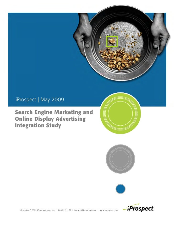 iProspect | May 2009  Search Engine Marketing and Online Display Advertising Integration Study      Copyright © 2009 iPros...