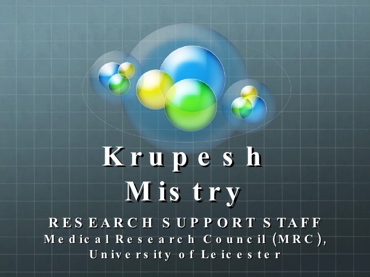 Krupesh Mistry RESEARCH SUPPORT STAFF Medical Research Council (MRC), University of Leicester
