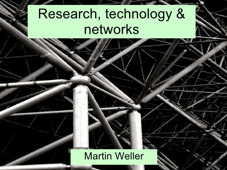 Research, technology & networks Martin Weller
