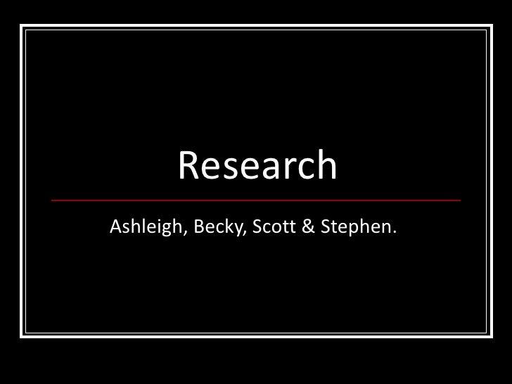 Research Ashleigh, Becky, Scott & Stephen.