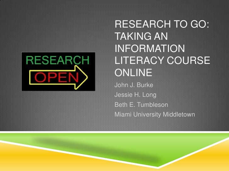RESEARCH TO GO:TAKING ANINFORMATIONLITERACY COURSEONLINEJohn J. BurkeJessie H. LongBeth E. TumblesonMiami University Middl...