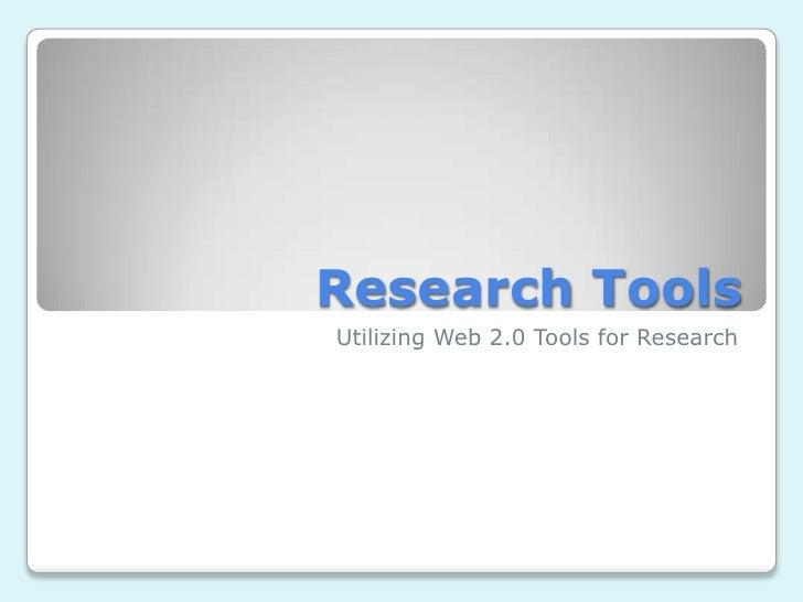 Research Tools<br />Utilizing Web 2.0 Tools for Research<br />