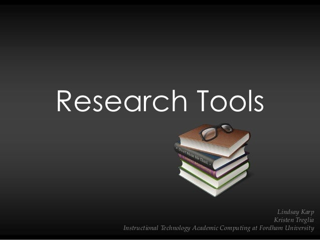 Research Tools Lindsay Karp Kristen Treglia Instructional Technology Academic Computing at Fordham University