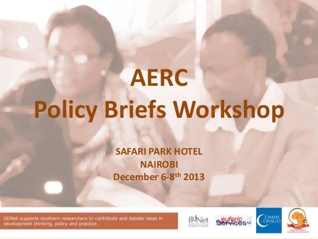 AERC Policy Briefs Workshop SAFARI PARK HOTEL NAIROBI December 6-8th 2013