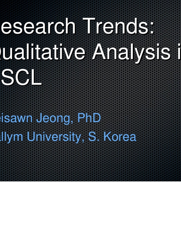 Research Trends:Qualitative Analysis inCSCLeisawn Jeong, PhDallym University, S. Korea