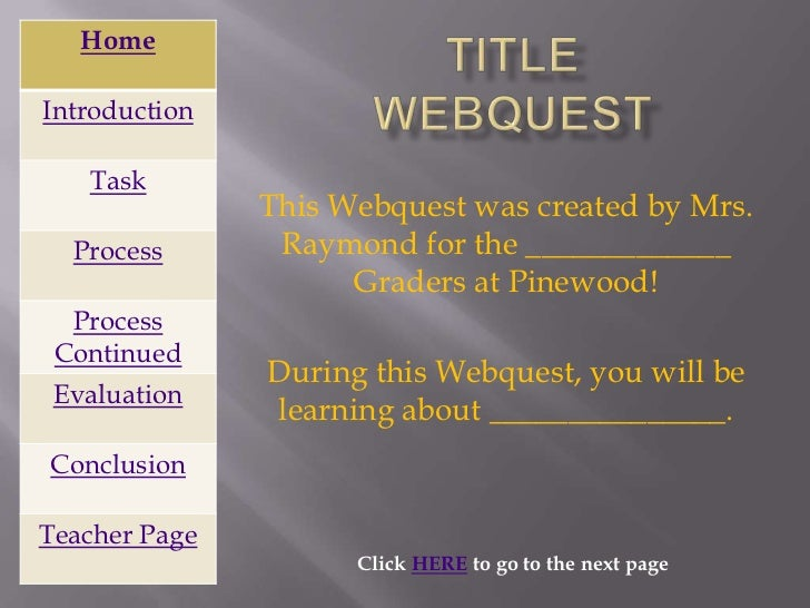 HomeIntroduction   Task               This Webquest was created by Mrs.  Process       Raymond for the _____________      ...