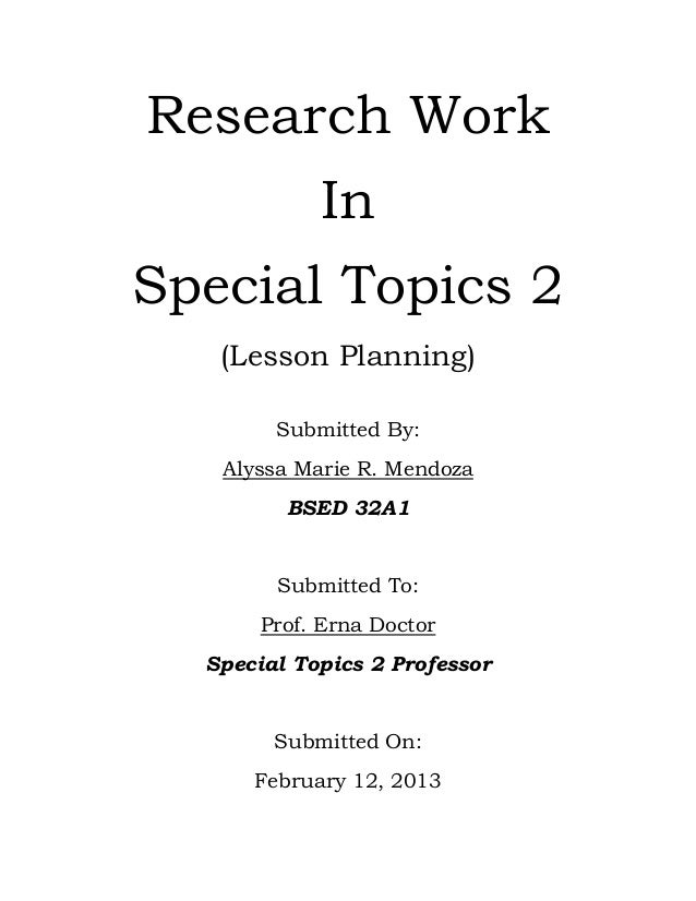 Research Work            InSpecial Topics 2   (Lesson Planning)        Submitted By:   Alyssa Marie R. Mendoza         BSE...