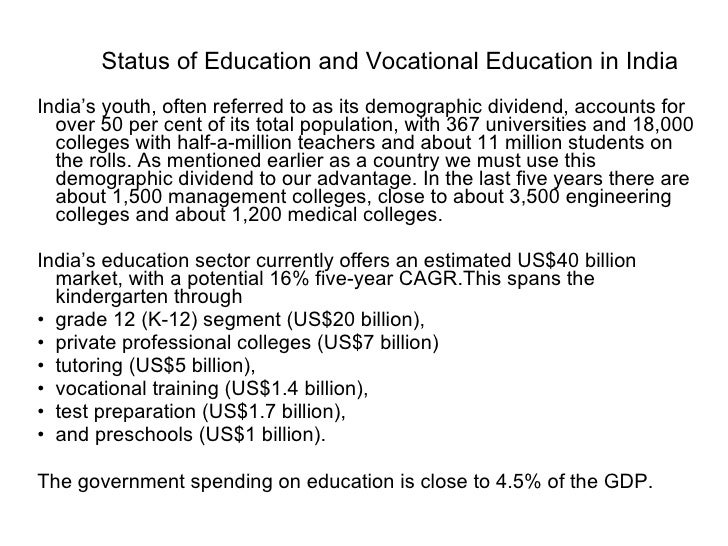 Status of Education and Vocational Education in India <ul><li>India's youth, often referred to as its demographic dividend...
