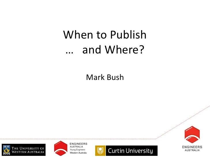 When to Publish… and Where?    Mark Bush