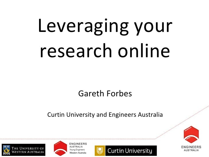 Leveraging yourresearch online           Gareth Forbes Curtin University and Engineers Australia