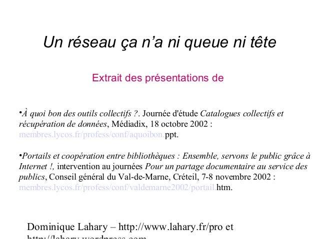 Dominique Lahary – http://www.lahary.fr/pro et Un réseau ça n'a ni queue ni tête Extrait des présentations de •À quoi bon ...