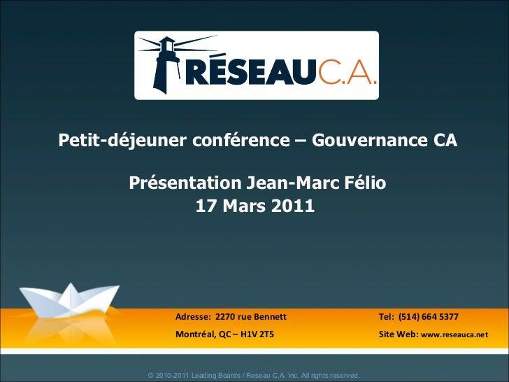 Petit-déjeuner conférence – Gouvernance CA Présentation Jean-Marc Félio 17 Mars 2011   Adresse:  2270 rue Bennett  Tel:  (...