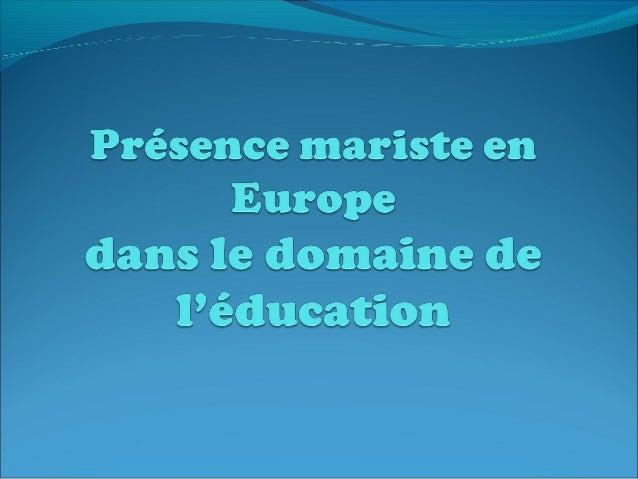 Présence mariste en Europe dans le domaine de l'éducation Le premier Chapitre Provincial de la toute nouvelle province d'E...