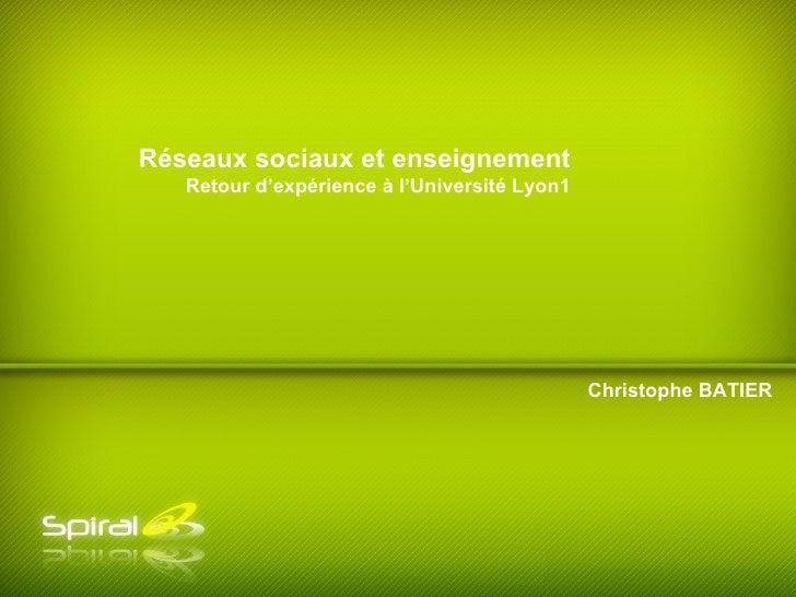 Christophe BATIER Réseaux sociaux et enseignement Retour d'expérience à l'Université Lyon1