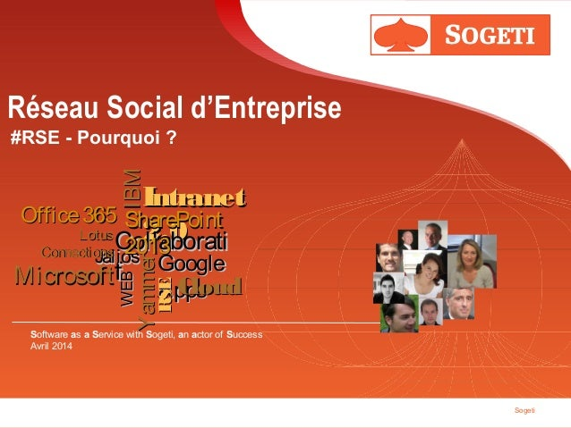 Sogeti Réseau Social d'Entreprise #RSE - Pourquoi ? Software as a Service with Sogeti, an actor of Success Avril 2014 WEBW...