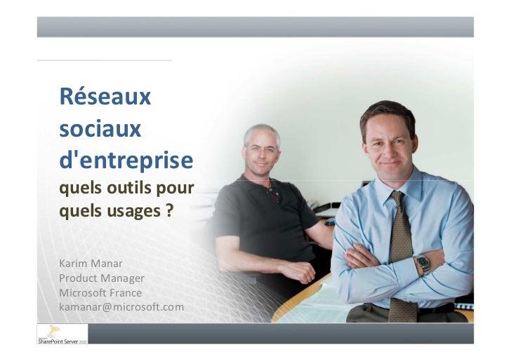 Réseaux sociaux d'entreprise quels outils pour quels usages ?  Karim Manar Product Manager Microsoft France kamanar@micros...